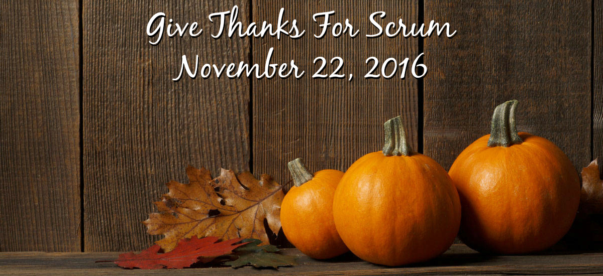 Permalink to: Give Thanks For Scrum 2016