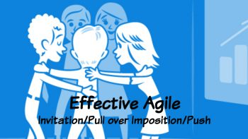 Permalink to: Effective Agile: Invitation and Pull over Imposition and Push!