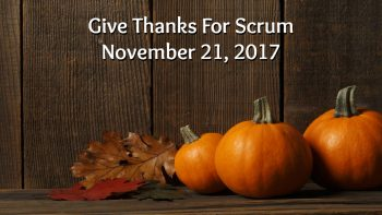 Permalink to: Give Thanks For Scrum 2017