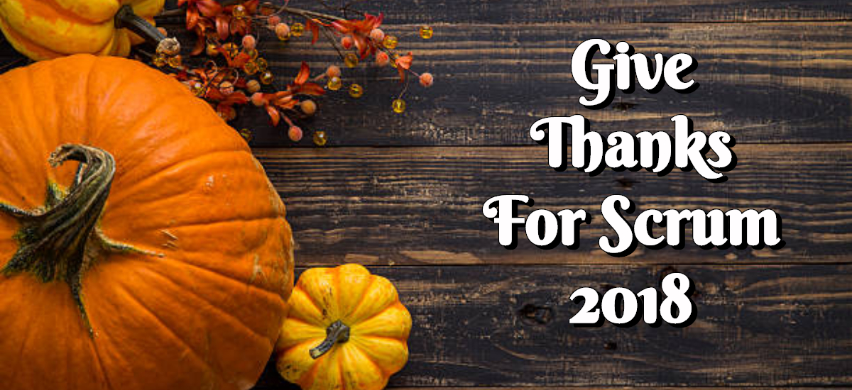 Permalink to: Give Thanks For Scrum 2018