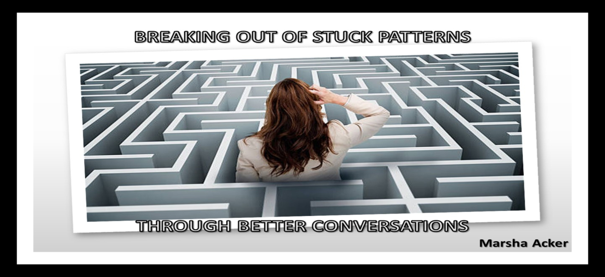 Permalink to: Breaking Free From Stuck Patterns Through Better Conversations