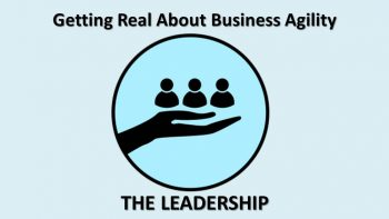Permalink to: Getting Real About Business Agility: THE LEADERSHIP