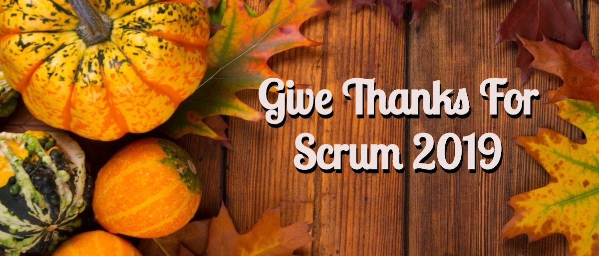 Permalink to: Give Thanks For Scrum 2019